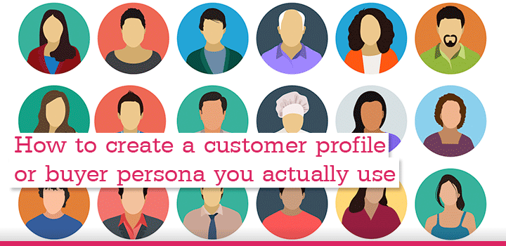 How to create a customer profile or buyer persona