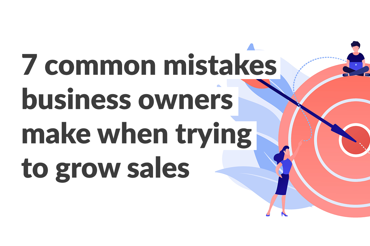 7 common mistakes business owners make when trying to grow sales