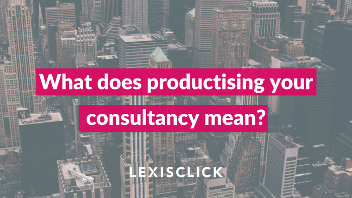 Copy of Why you should seriously consider productising your consultancy