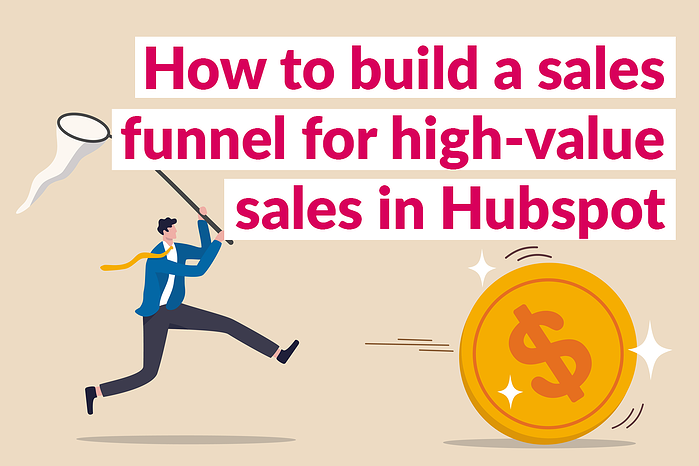 How to build a sales funnel for high-value sales in Hubspot