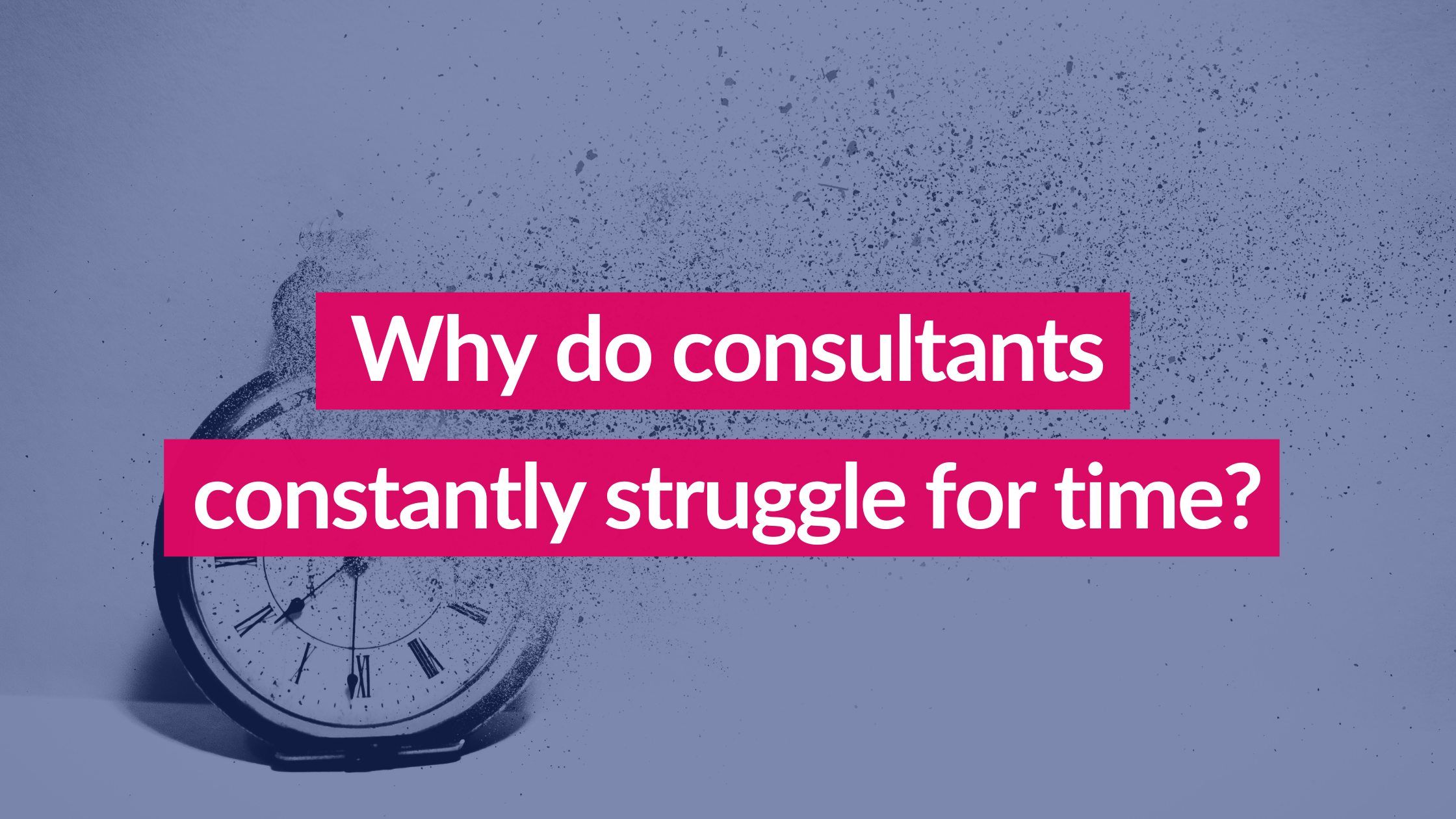 Why do consultants constantly struggle for time?