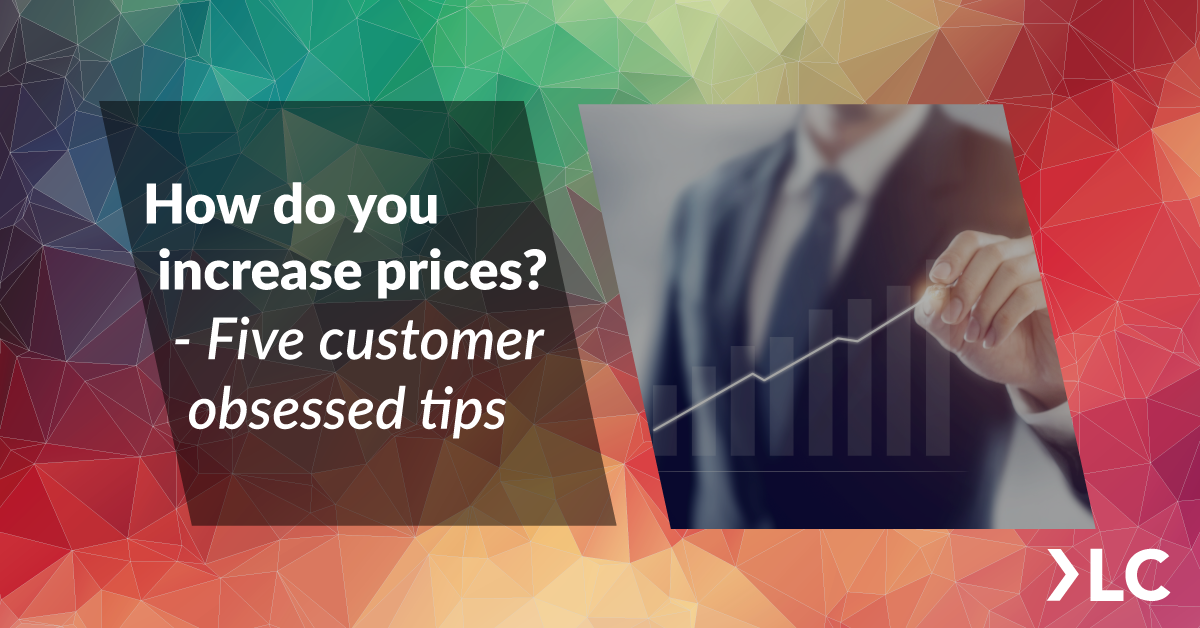 how-do-you-increase-prices-5-customer-obsessed-tips