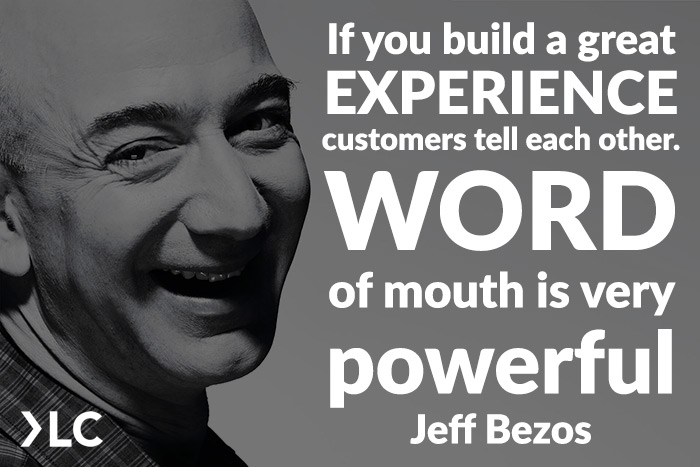 Jeff Bezos - If you build a great experience, customers tell each other. Word of mouth is very powerful.